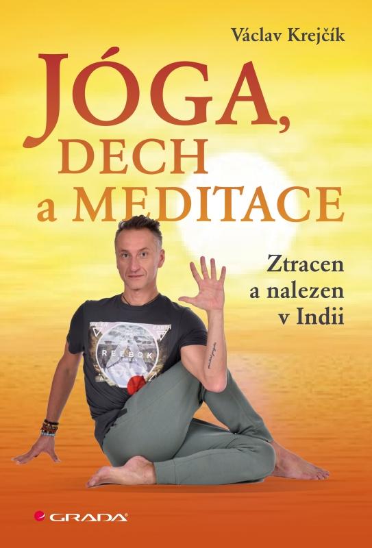 Jóga, dech a meditace aneb Ztracen a nalezen v Indii